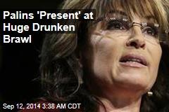 Palins 'Present' at Huge Drunken Brawl