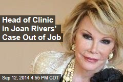 Head of Clinic in Joan Rivers' Case Out of Job