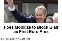 Foes Mobilize to Block Blair as First Euro Prez