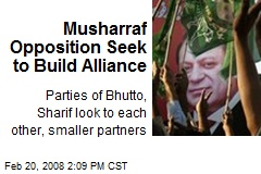 Musharraf Opposition Seek to Build Alliance