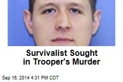 Survivalist Sought in Trooper's Murder