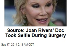 Source: Joan Rivers' Doc Took Selfie During Surgery