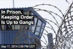 In Prison, Keeping Order Is Up to Gangs