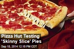 Pizza Hut Testing 'Skinny Slice' Pies