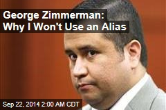 George Zimmerman: Why I Won't Use an Alias