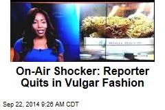 On-Air Shocker: Reporter Quits in Vulgar Fashion