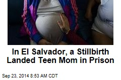 In El Salvador, a Stillbirth Landed Teen Mom in Prison