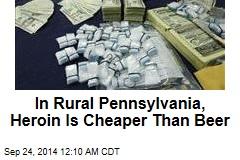 In Rural Pennsylvania, Heroin Is Cheaper Than Beer