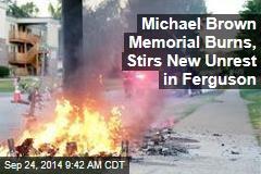 Michael Brown Memorial Burns, Stirs New Unrest in Ferguson