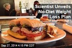 Scientist Unveils No-Diet Weight Loss Plan