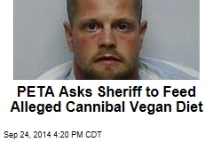 PETA Asks Sheriff to Feed Alleged Cannibal Vegan Diet