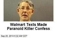 Walmart Texts Made Paranoid Killer Confess