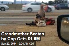 Grandmother Beaten by Cop Gets $1.5M