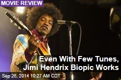 Even With Few Tunes, Jimi Hendrix Biopic Works