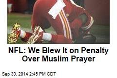 NFL: We Blew It on Penalty Over Muslim Prayer