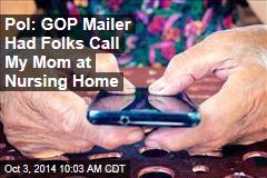 Pol: GOP Mailer Had Folks Call My Mom at Nursing Home