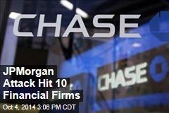 JPMorgan Attack Hit 10 Financial Firms