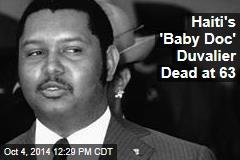 Haiti's 'Baby Doc' Duvalier Dead at 63