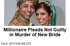 Millionaire Pleads Not Guilty in Murder of New Bride