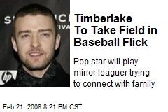 Timberlake To Take Field in Baseball Flick