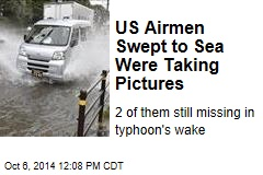 US Airmen Swept to Sea Were Taking Pictures