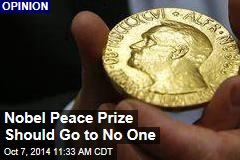 Nobel Peace Prize Should Go to No One