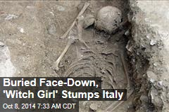 Buried Face-Down, 'Witch Girl' Stumps Italy