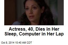 Actress, 40, Dies in Her Sleep, Computer in Her Lap