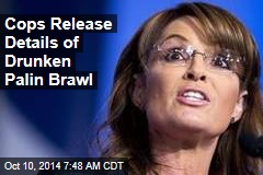 Cops Release Details of Drunken Palin Brawl