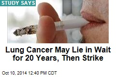 Lung Cancer May Lie in Wait for 20 Years, Then Strike