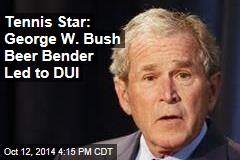 Tennis Star Tells How W Bush Got DUI on Beer Bender