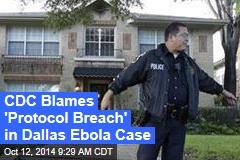CDC Blames 'Protocol Breach' in Dallas Ebola Case