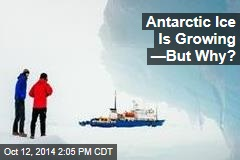 Antarctic Ice Is Growing —But Why?