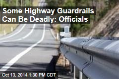 Some Highway Guardrails Can Be Deadly: Officials