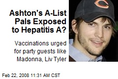 Ashton's A-List Pals Exposed to Hepatitis A?