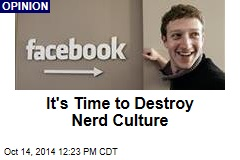 It's Time to Destroy Nerd Culture