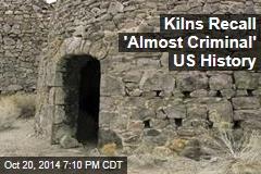 Kilns Recall 'Almost Criminal' US History