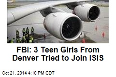 FBI: 3 Teen Girls From Denver Tried to Join ISIS
