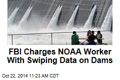 FBI Charges NOAA Worker With Swiping Data on Dams