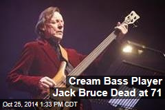Cream Bass Player Jack Bruce Dead at 71