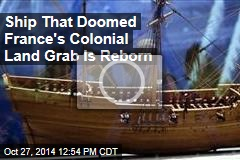 Ship That Doomed France's Colonial Land Grab Is Reborn
