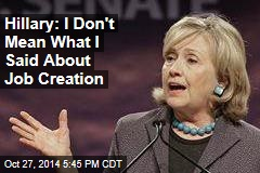 Hillary: I Didn't Mean What I Said About Job Creation
