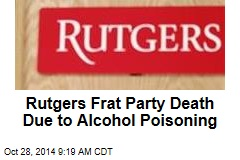 Rutgers Frat Party Death Due to Alcohol Poisoning