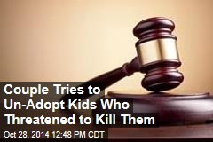 Couple Tries to Un-Adopt Kids Who Threatened to Kill Them