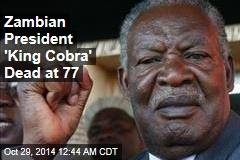 Zambian President 'King Cobra' Dead at 77