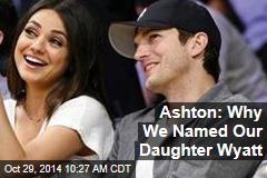 Ashton: Why We Named Our Daughter Wyatt
