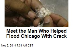Meet the Man Who Helped Flood Chicago With Crack