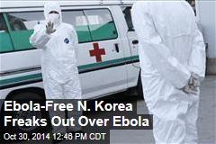 Ebola-Free N. Korea Freaks Out Over Ebola
