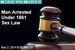 Man Arrested Under 1861 Sex Law