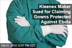 Kleenex Maker Sued for Claiming Gowns Protected Against Ebola